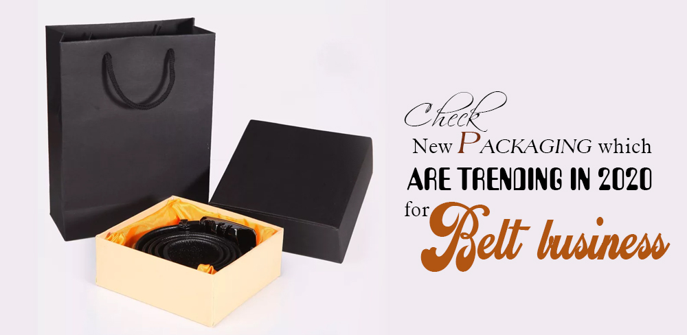 Check new packaging which are trending in 2020 for belt business