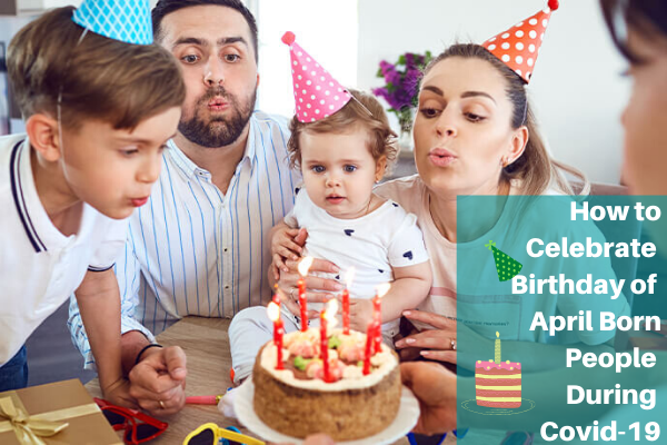 how to celebrate birthday of april born people during covid-19